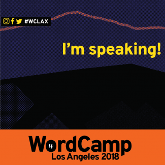 I'm Speaking at WordCamp Los Angeles 2018